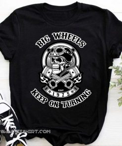 1975 big wheels keep on turning biker skull with crossed pistons shirt