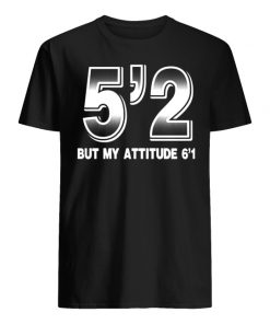 5'2 but my attitude 6'1 men's shirt