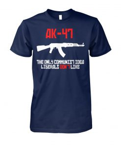 AK 47 the only communist idea liberals don't like unisex cotton tee