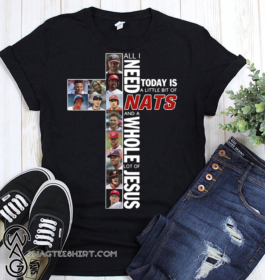 All I need today is a little bit of washington nationals and a whole lot of Jesus shirt