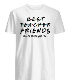Best teacher friends I'll be there for you friends tv show mens shirt