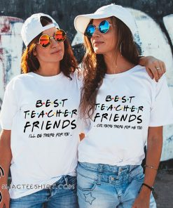 Best teacher friends I'll be there for you friends tv show shirt