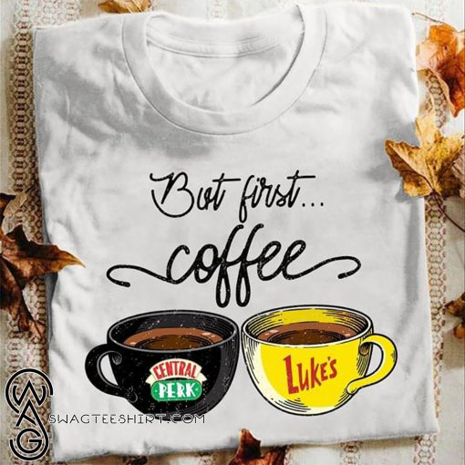 But first coffee central perk and luke's shirt