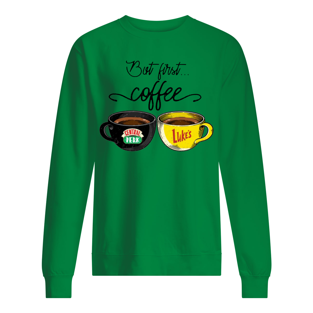 But first coffee central perk and luke's sweatshirt