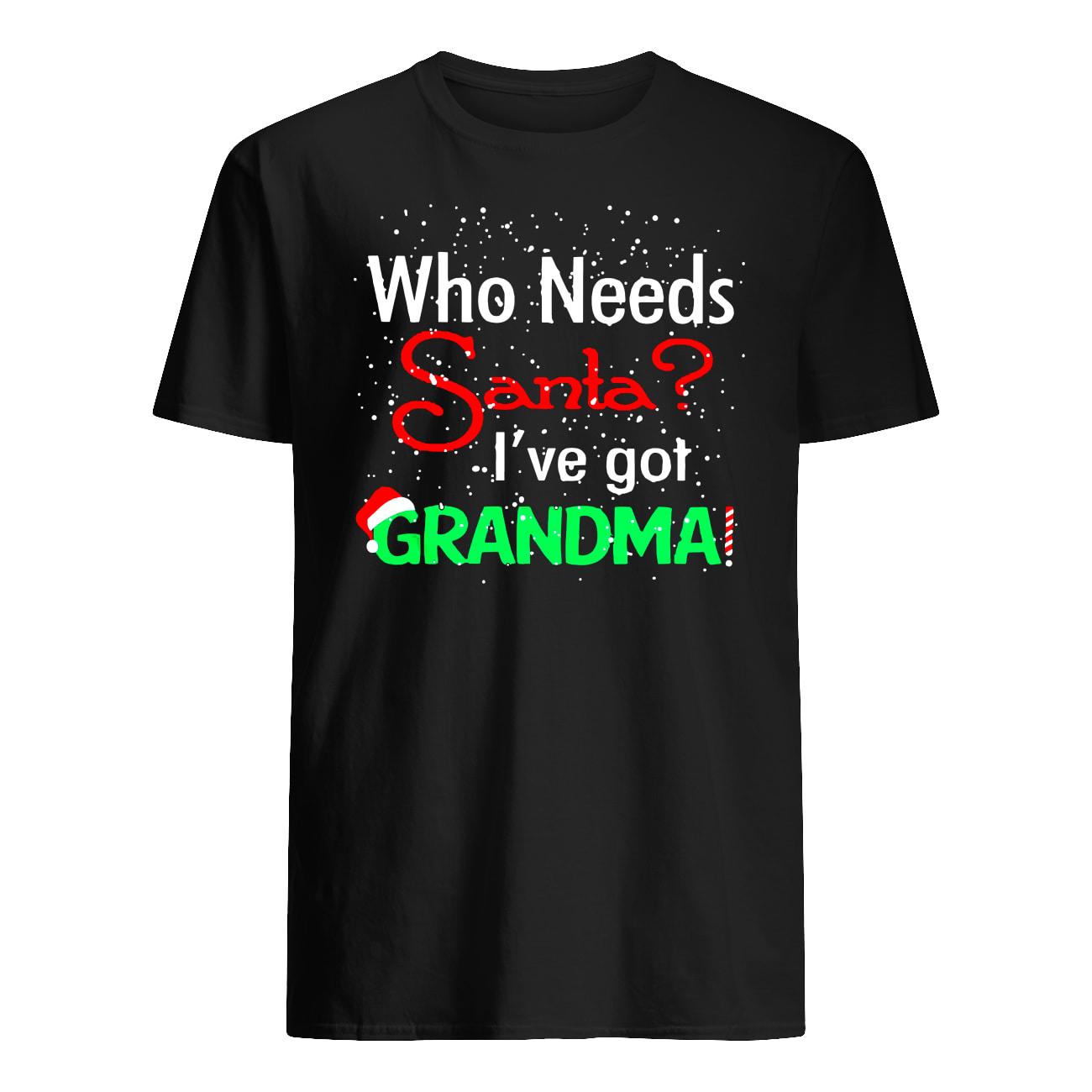 Christmas who needs santa I've got grandma mens shirt