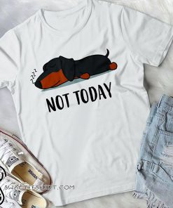 Dachshund not today shirt