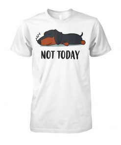 Dachshund not today unisex cotton tee