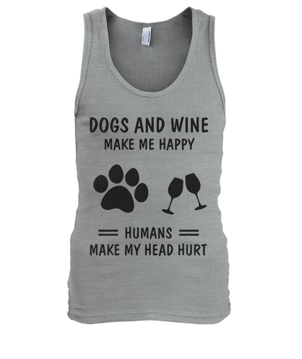 Dogs and wine make me happy humans make my head hurt tank top