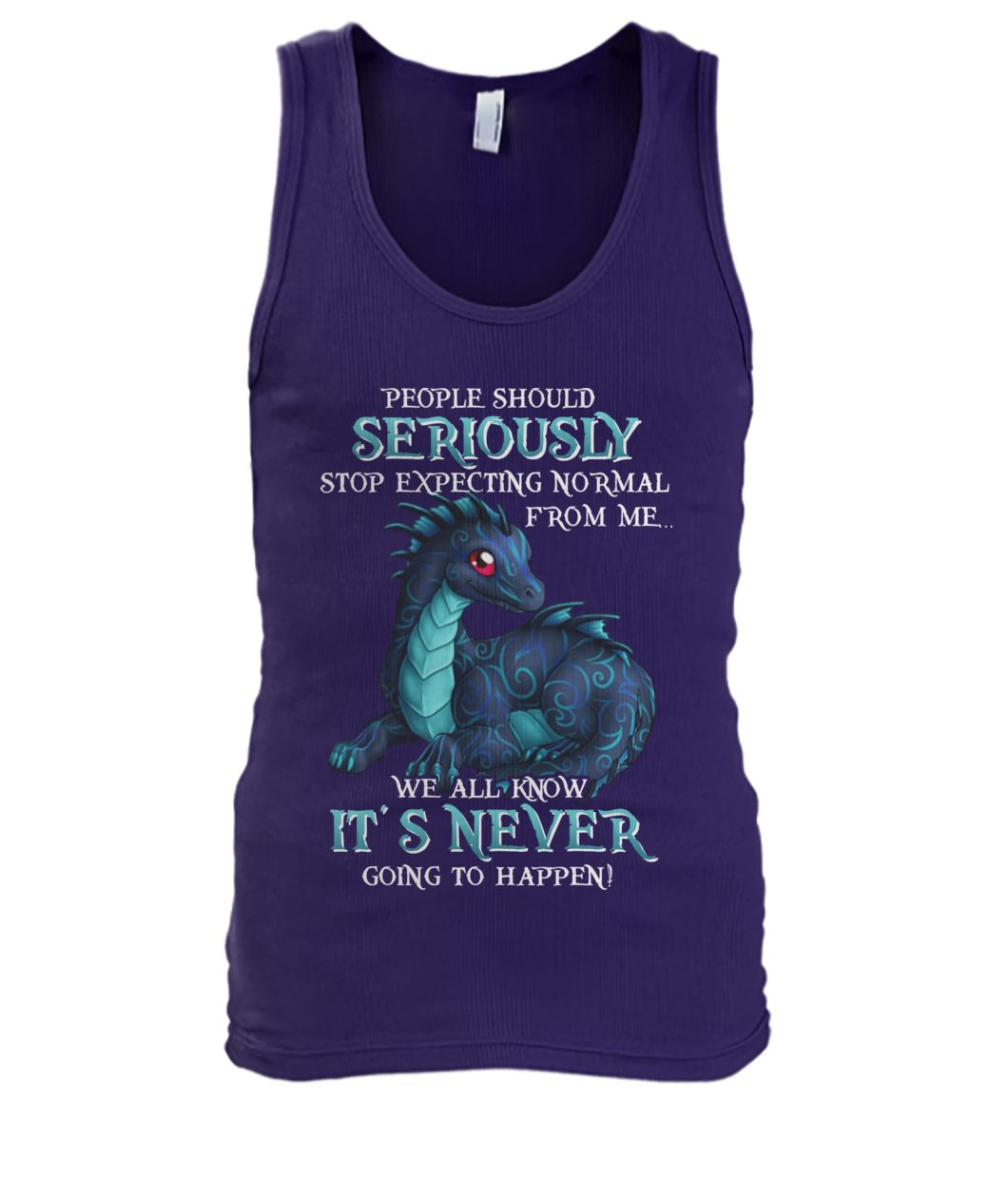 Dragon people should seriously stop expecting normal from me we all know it's never tank top