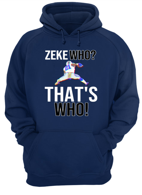 Ezekiel elliott zeke who that's who hoodie