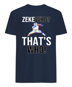 Ezekiel elliott zeke who that's who men's shirt
