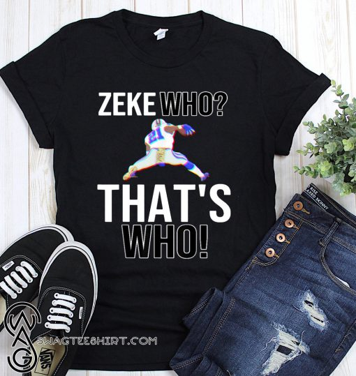 Ezekiel elliott zeke who that's who shirt