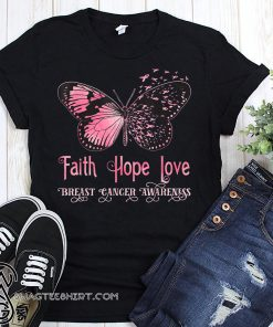 Faith hope love pink butterfly breast cancer awareness shirt
