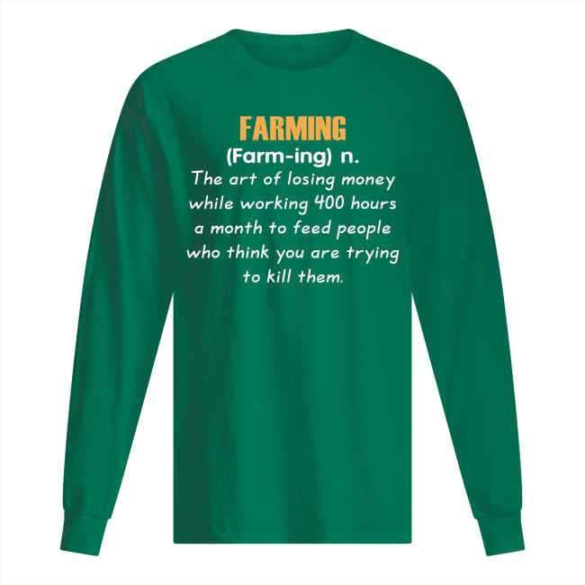 Farming definition the art of losing money long sleeved