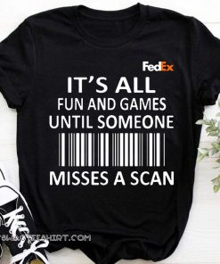 FedEx it's all fun and games until someone misses a scan shirt