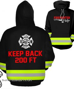 Firefighter keep back 200ft 3d hoodie
