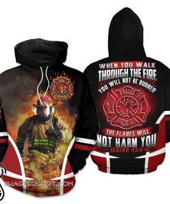 Firefighter when you walk through the fire 3d hoodie