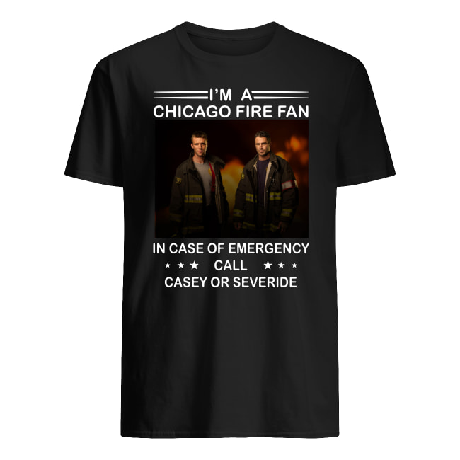 I'm a chicago fire fan in case of emergency call casey or severide men's shirt