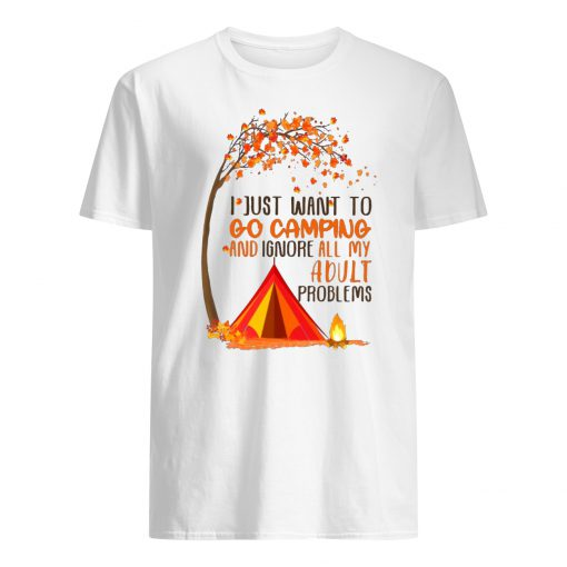 I just want to go camping and ignore all of my adult problems mens shirt