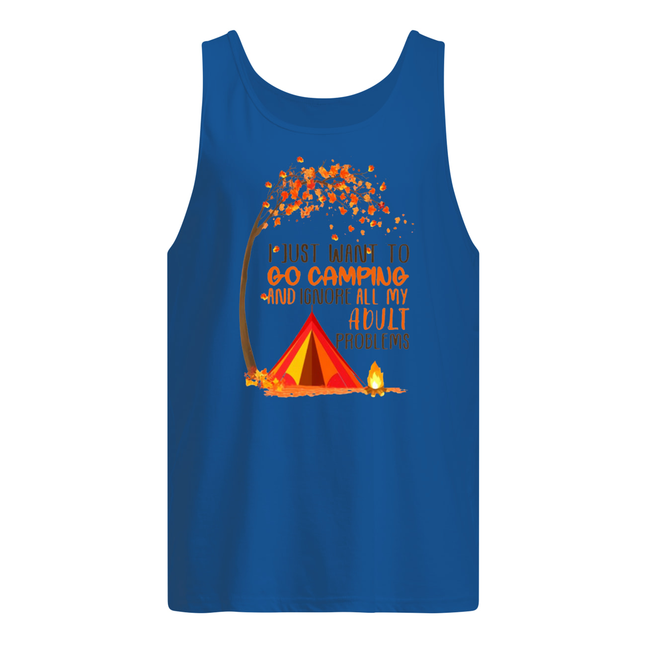 I just want to go camping and ignore all of my adult problems tank top