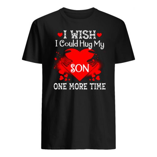 I wish I could hug my son one more time men's shirt
