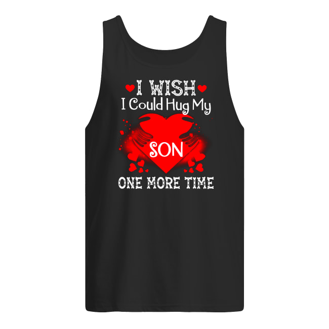 I wish I could hug my son one more time tank top