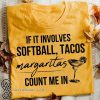 If it involves softball and tacos margaritas count me in shirt
