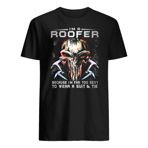 I'm a roofer because I'm far too sexy to wear a suit and tie skull version men's shirt