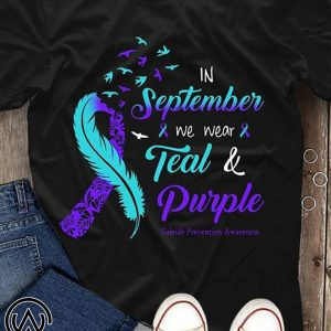 In september we wear tear and purple suicide prevention awareness shirt