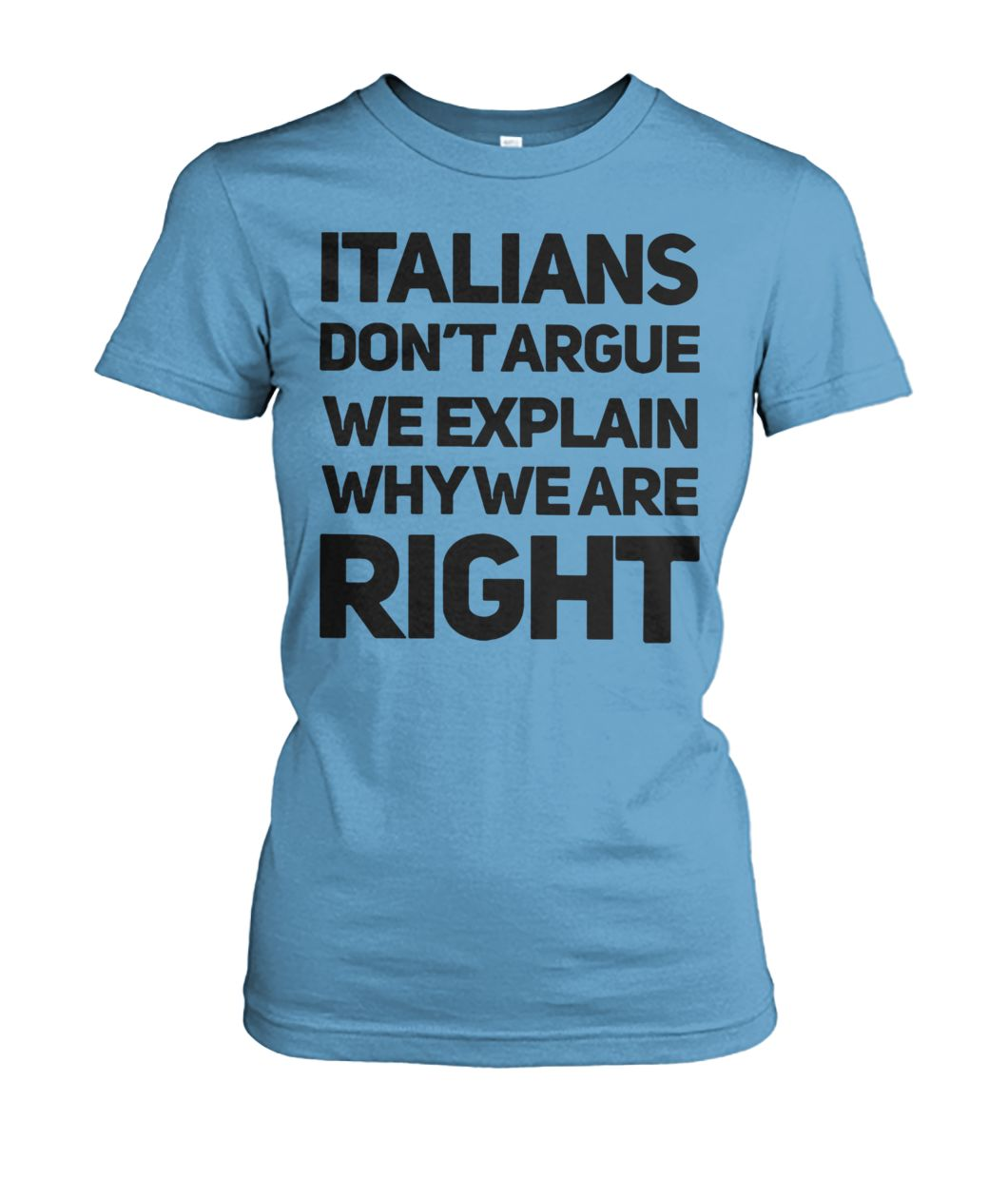 Italians don't argue we explain why we are right women's crew tee
