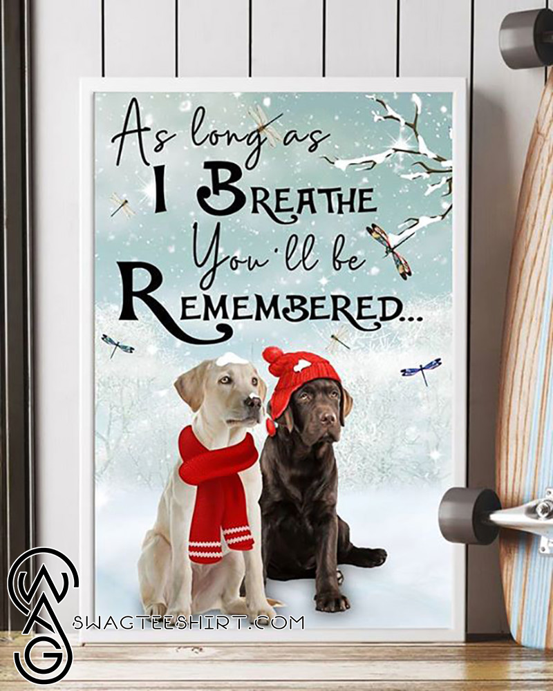 Labrador retriever as long as I breathe you'll be remembered poster
