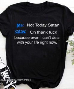 Me not today satan and satan oh thank fuck shirt