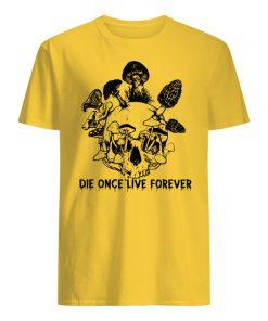 Mushroom skull die once live forever men's shirt
