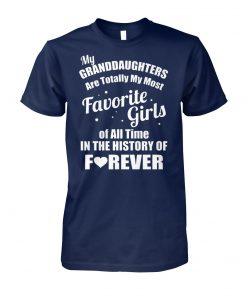 My granddaughter is totally my most favorite girl of all time in the history of forever unisex cotton tee