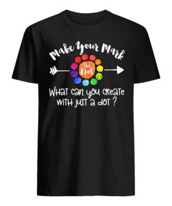 September 15 the dot day make your mark what can you create with just a dot men's shirt