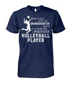 She's not just my granddaughter she's also my favorite volleyball player unisex cotton tee