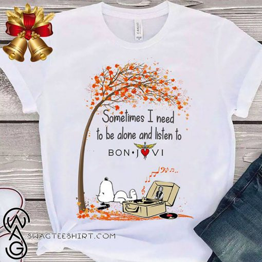 Snoopy sometimes I need to be alone and listen to bon jovi shirt