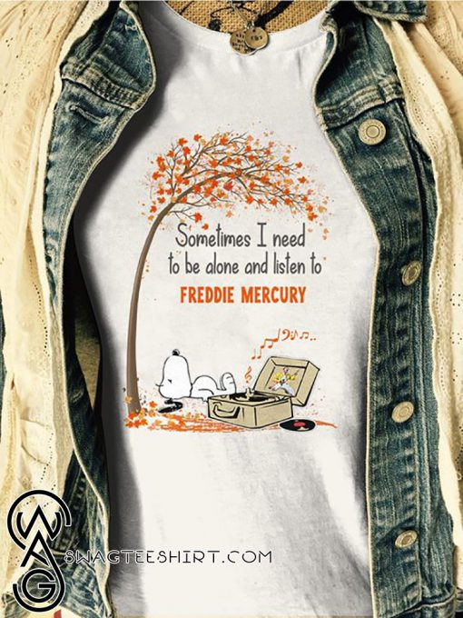Snoopy sometimes I need to be alone and listen to freddie mercury shirt