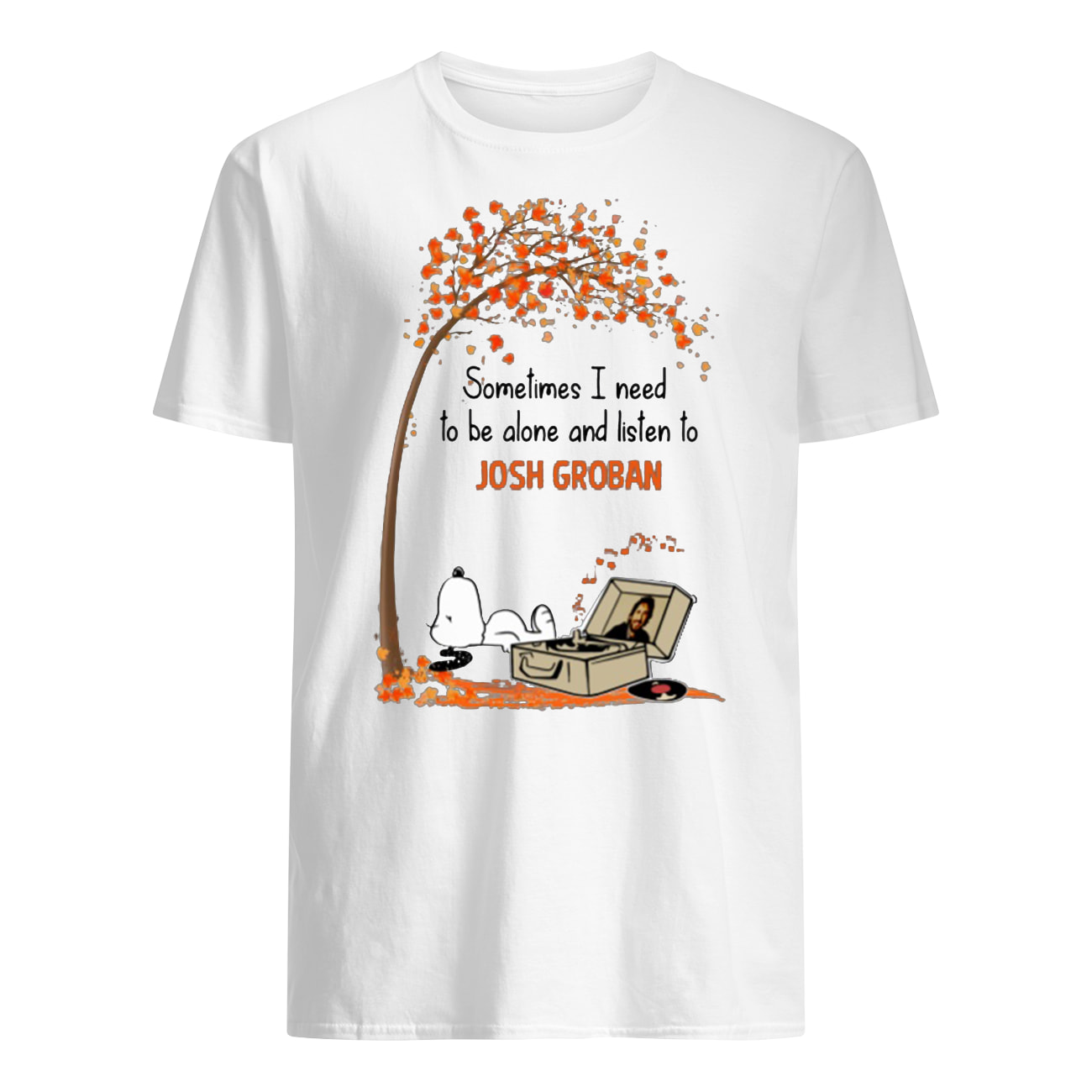 Snoopy sometimes I need to be alone and listen to josh groban men's shirt