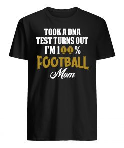 Took a dna test turns out I'm 100% football mom mens shirt