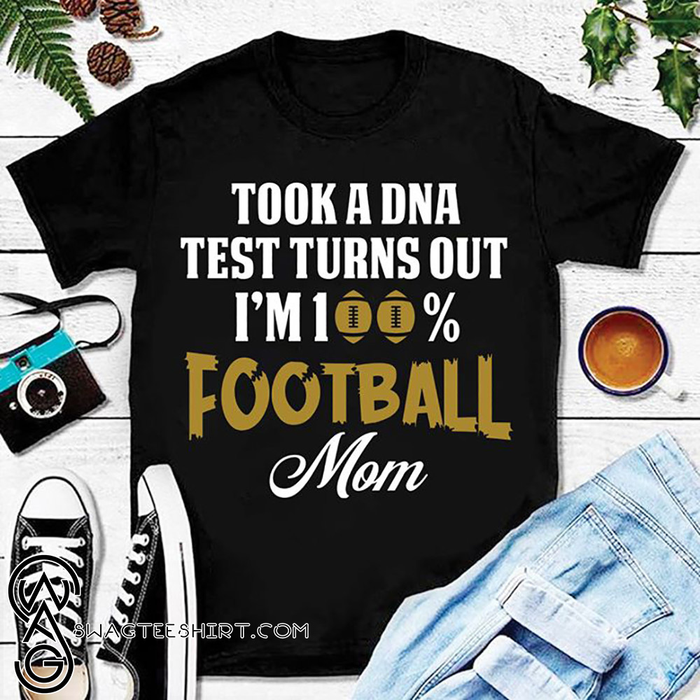 Took a dna test turns out I'm 100% football mom shirt