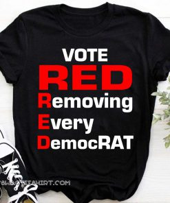 Trump 2020 vote red removing every democrat shirt
