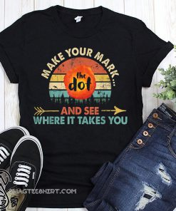 Vintage international dot day the dot make your mark and see where it takes you shirt