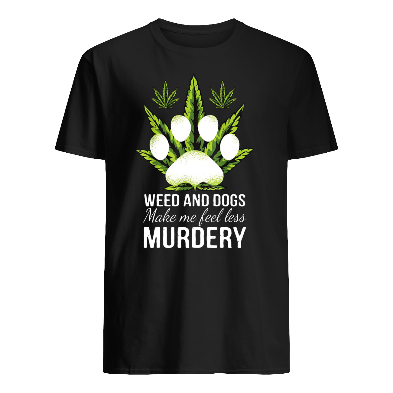 Weed and dogs make me feel less murdery mens shirt