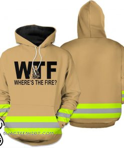Wheres the fire firefighter 3d hoodie