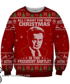 All I want for christmas is the president bartlet 3d ugly christmas sweater