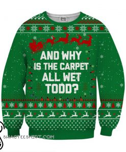 And why is the carpet wet todd ugly christmas sweater