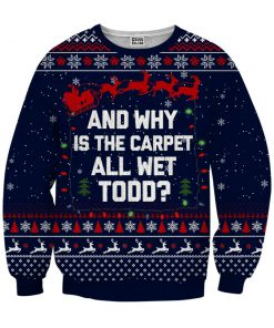 And why is the carpet wet todd ugly christmas sweater - navy