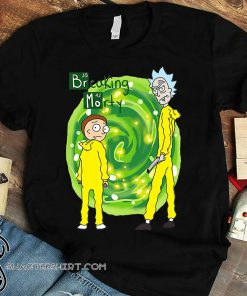 Breaking bad rick and morty breaking morty shirt