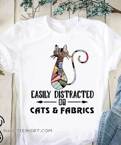 Cat easily distracted by cats and fabrics shirt